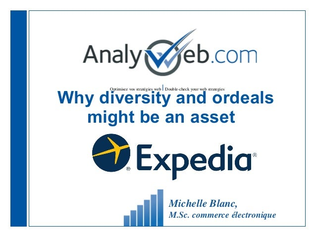 Optimisez vos stratégies web |Double-check your web strategies Why diversity and ordeals might be an asset Michelle Blanc,...