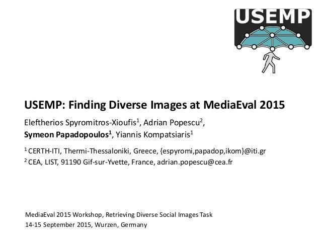 MediaEval 2015 Workshop, Retrieving Diverse Social Images Task 14-15 September 2015, Wurzen, Germany USEMP: Finding Divers...