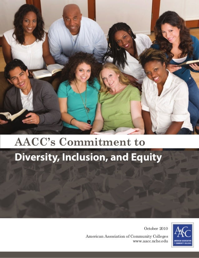 AACC's Commitment to October 2010 American Association of Community Colleges www.aacc.nche.edu Diversity, Inclusion, and E...