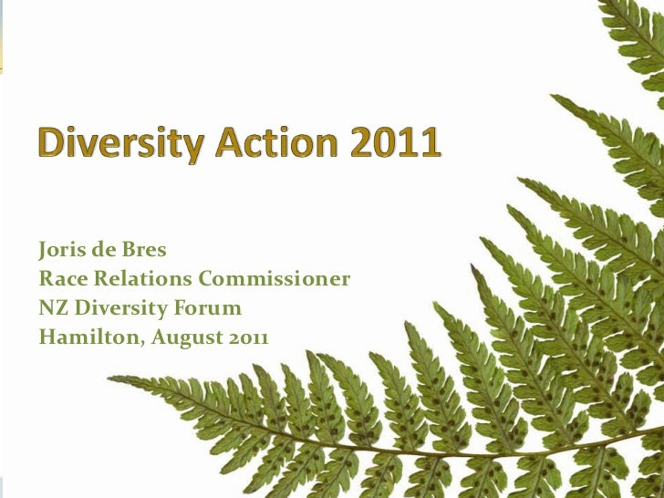 Diversity Action 2011<br />Joris de Bres<br />Race Relations Commissioner<br />NZ Diversity Forum<br />Hamilton, August 20...