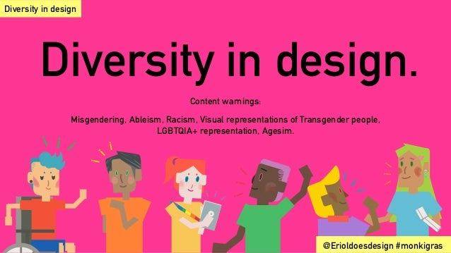 Diversity in design. Content warnings: Misgendering, Ableism, Racism, Visual representations of Transgender people, LGBTQI...