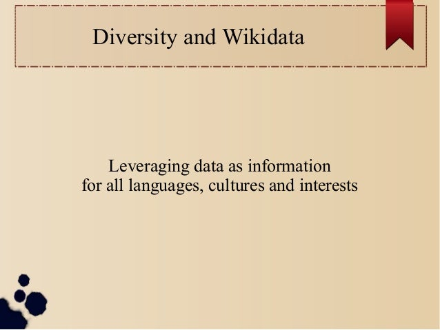 Diversity and Wikidata  Leveraging data as information for all languages, cultures and interests