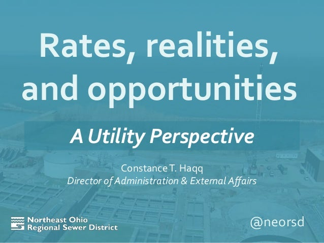 @neorsd A Utility Perspective ConstanceT. Haqq Director of Administration & External Affairs Rates, realities, and opportu...