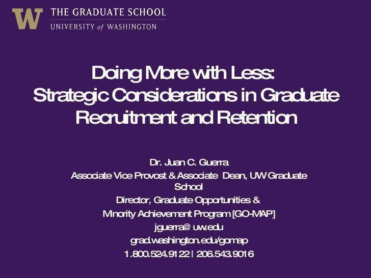 Doing More with Less: Strategic Considerations in Graduate Recruitment and Retention<br />Dr. Juan C. Guerra<br />Associat...