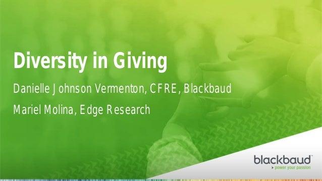 Danielle Johnson Vermenton, CFRE, Blackbaud Mariel Molina, Edge Research Diversity in Giving