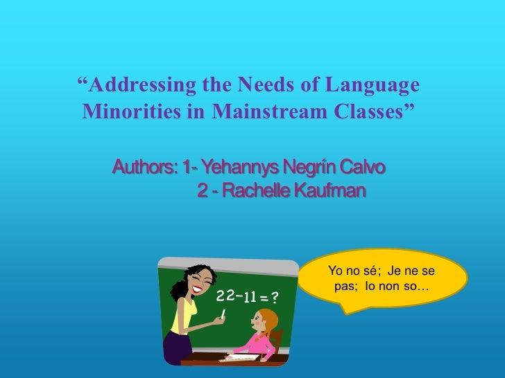 """Addressing the Needs of LanguageMinorities in Mainstream Classes""   Authors: 1- Yehannys Negrín Calvo              2 - Ra..."