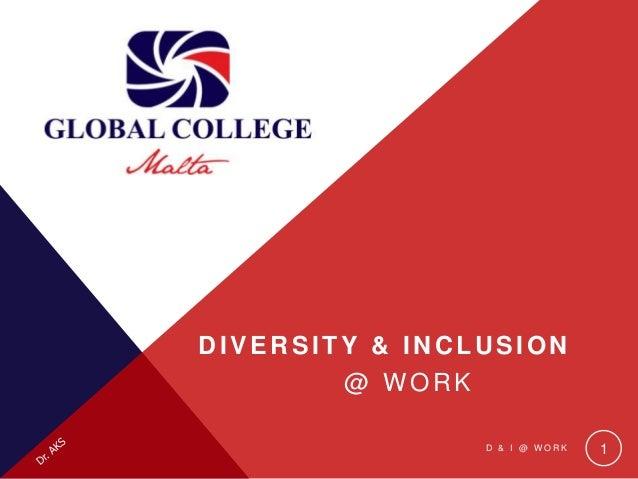 DIVERSITY & INCLUSION@ WORKD & I @ W O R K 1