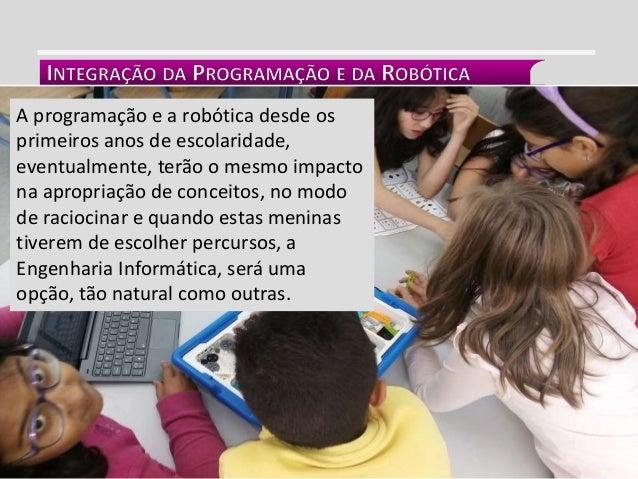 INTEGRAÇÃO CURRICULAR A programação e a robótica desde os primeiros anos de escolaridade, eventualmente, terão o mesmo imp...