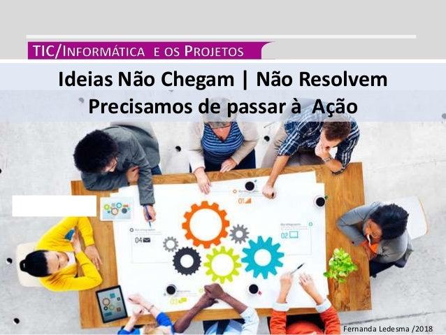 Ideias Não Chegam | Não Resolvem Precisamos de passar à Ação Fernanda Ledesma /2018