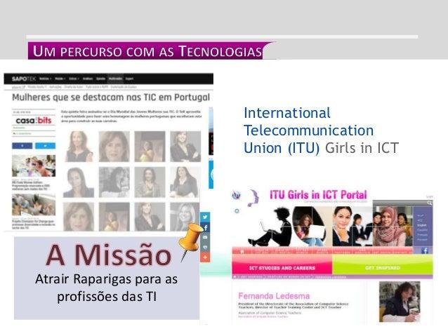 INTEGRAÇÃO CURRICULARInternational Telecommunication Union (ITU) Girls in ICT Atrair Raparigas para as profissões das TI
