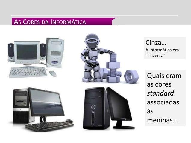 """Cinza… A Informática era """"cinzenta"""" Quais eram as cores standard associadas às meninas…"""