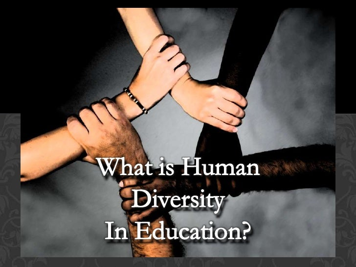 What is Human Diversity <br />In Education?<br />