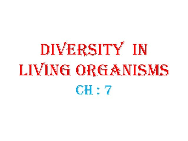 DIVERSITY INLIVING ORGANISMS      CH : 7