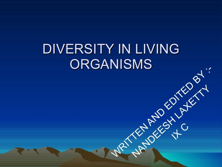 DIVERSITY IN LIVING ORGANISMS WRITTEN AND EDITED BY :- NANDEESH LAXETTY IX C