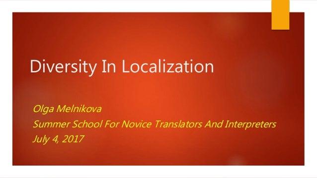 Diversity In Localization Olga Melnikova Summer School For Novice Translators And Interpreters July 4, 2017