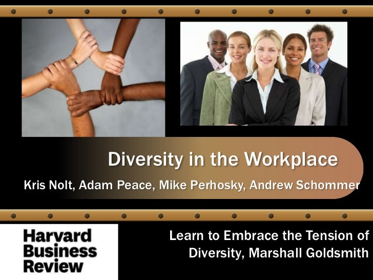 Diversity in the WorkplaceKris Nolt, Adam Peace, Mike Perhosky, Andrew Schommer                      Learn to Embrace the ...