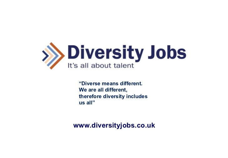 """www.diversityjobs.co.uk """" Diverse means different. We are all different, therefore diversity includes us all"""""""