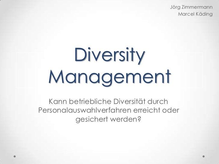 Jörg Zimmermann<br />Marcel Käding<br />Diversity Management<br />Kann betriebliche Diversität durch Personalauswahlverfah...
