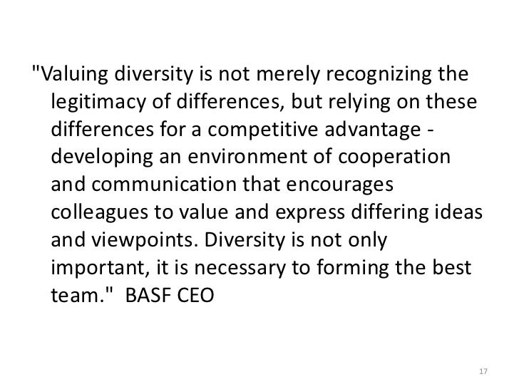 diversity recognizing and valuing differences Diversity is about including different ideas, backgrounds and opinions in the   creating a culture that fosters innovation by valuing these differences   environment that respects and includes difference, recognizing the unique.