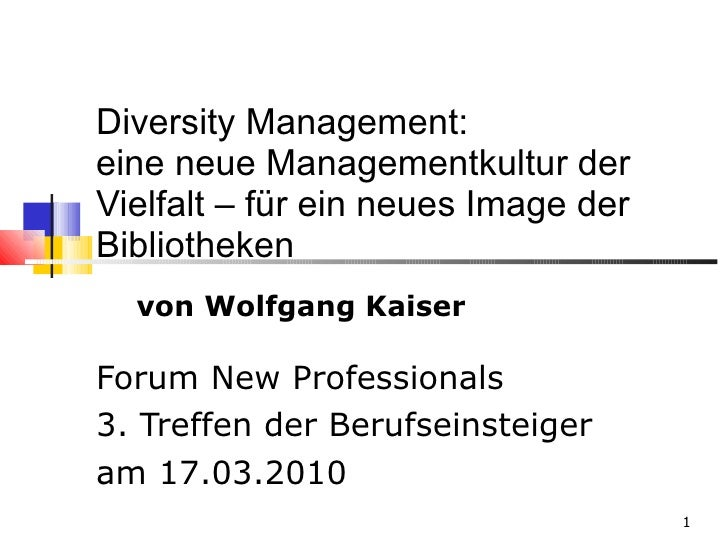 Diversity Management:  eine neue Managementkultur der  Vielfalt – für ein neues Image der Bibliotheken Forum New Professio...