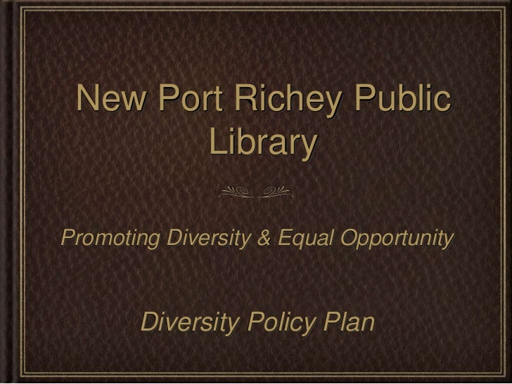 New Port Richey Public Library<br />Promoting Diversity & Equal Opportunity<br />Diversity Policy Plan<br />