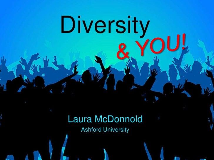 Diversity<br />& YOU!<br />Laura McDonnold<br />Ashford University<br />