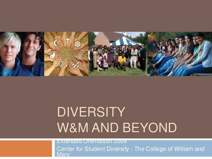 DiversityW&M and Beyond<br />Extended Orientation 2009<br />Center for Student Diversity - The College of William and Mary...