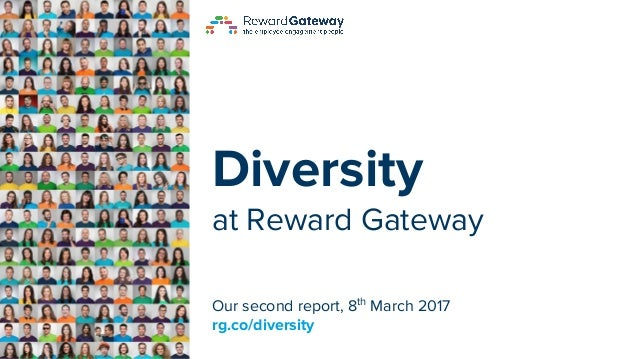 Diversity at Reward Gateway Our second report, 8th March 2017 rg.co/diversity