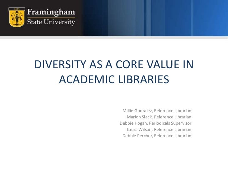 DIVERSITY AS A CORE VALUE IN ACADEMIC LIBRARIES<br />Millie Gonzalez, Reference Librarian<br />Marion Slack, Reference Lib...