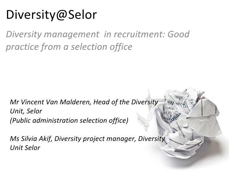 [email_address] Diversity management  in recruitment: Good practice from a selection office Mr Vincent Van Malderen, Head ...