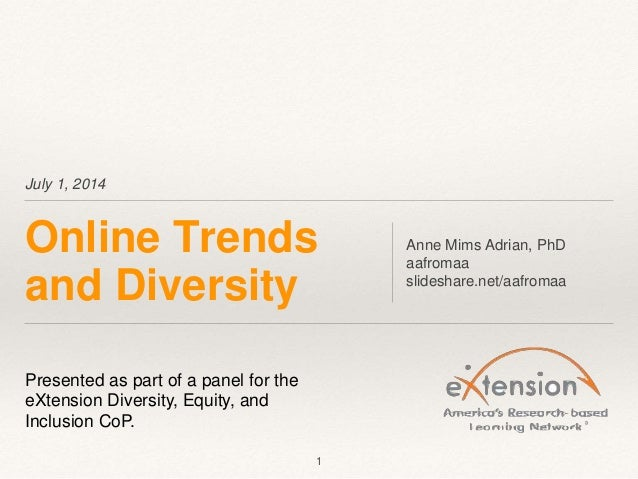 July 1, 2014 Online Trends and Diversity Anne Mims Adrian, PhD aafromaa slideshare.net/aafromaa 1 Presented as part of a p...