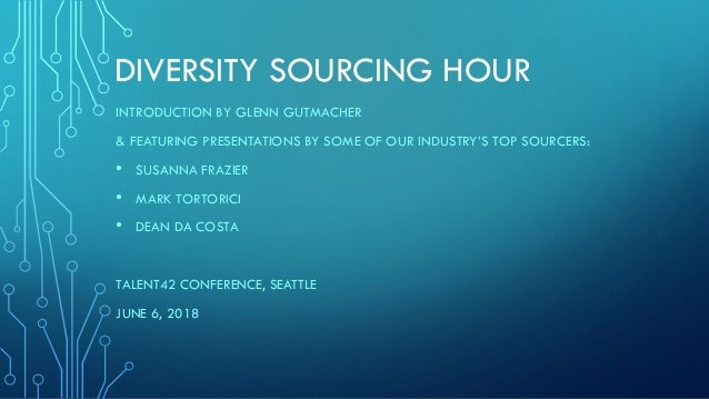 DIVERSITY SOURCING HOUR INTRODUCTION BY GLENN GUTMACHER & FEATURING PRESENTATIONS BY SOME OF OUR INDUSTRY'S TOP SOURCERS: ...