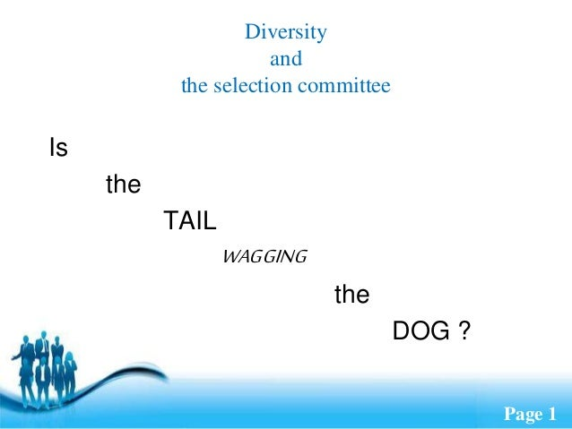 Free Powerpoint Templates Page 1 Diversity and the selection committee Is the TAIL WAGGING the DOG ?