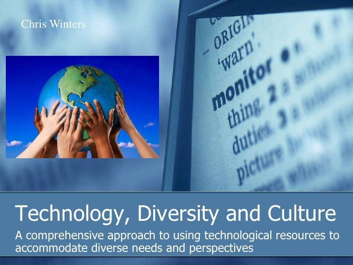 Technology, Diversity and Culture<br />A comprehensive approach to using technological resources to accommodate diverse ne...