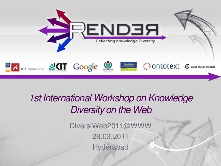 1st International Workshop on Knowledge           Diversity on the Web         DiversiWeb2011@WWW                28.03.201...