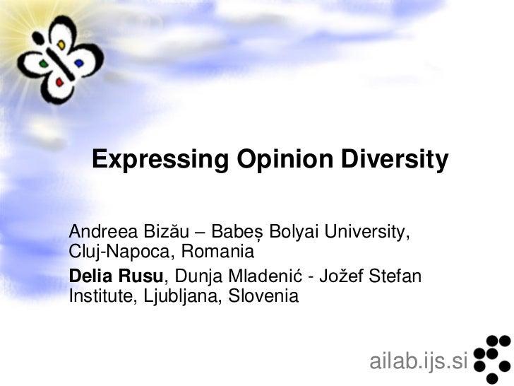 Expressing Opinion DiversityAndreea Bizău – Babeș Bolyai University,Cluj-Napoca, RomaniaDelia Rusu, Dunja Mladenić - Jožef...