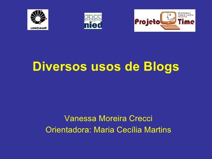 Diversos usos de Blogs Vanessa Moreira Crecci Orientadora: Maria Cecília Martins