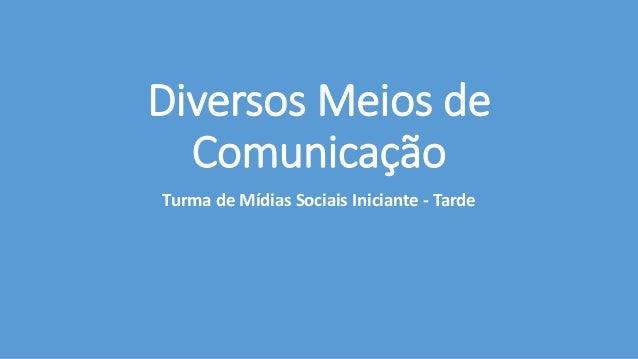 Diversos Meios de Comunicação Turma de Mídias Sociais Iniciante - Tarde