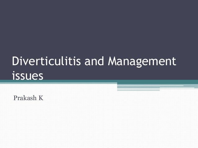 Diverticulitis and Management issues Prakash K
