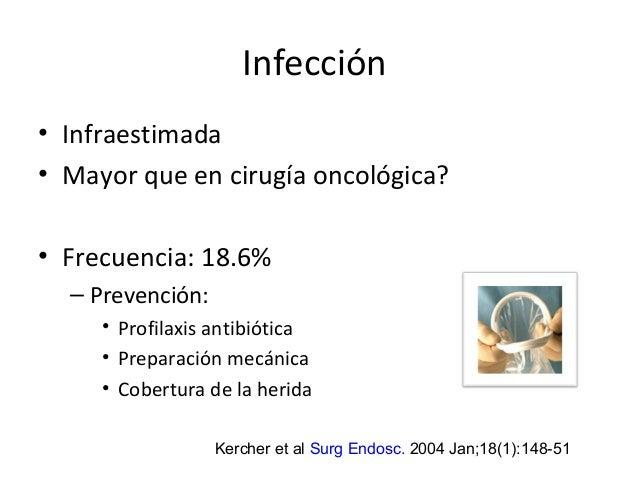 Infección • Infraestimada • Mayor que en cirugía oncológica? • Frecuencia: 18.6% – Prevención: • Profilaxis antibiótica • ...
