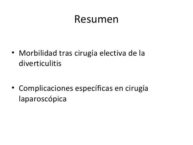 Resumen • Morbilidad tras cirugía electiva de la diverticulitis • Complicaciones específicas en cirugía laparoscópica
