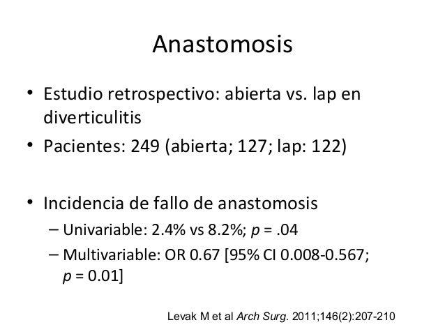 Anastomosis • Estudio retrospectivo: abierta vs. lap en diverticulitis • Pacientes: 249 (abierta; 127; lap: 122) • Inciden...