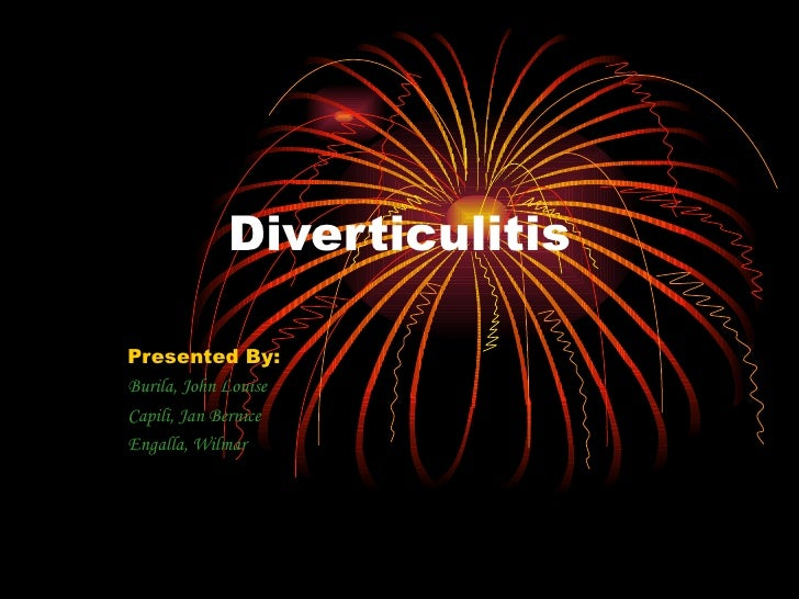 Diverticulitis Presented By: Burila, John Louise Capili, Jan Bernice Engalla, Wilmar