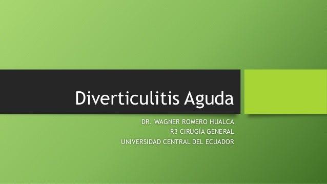 Diverticulitis Aguda DR. WAGNER ROMERO HUALCA R3 CIRUGÍA GENERAL UNIVERSIDAD CENTRAL DEL ECUADOR
