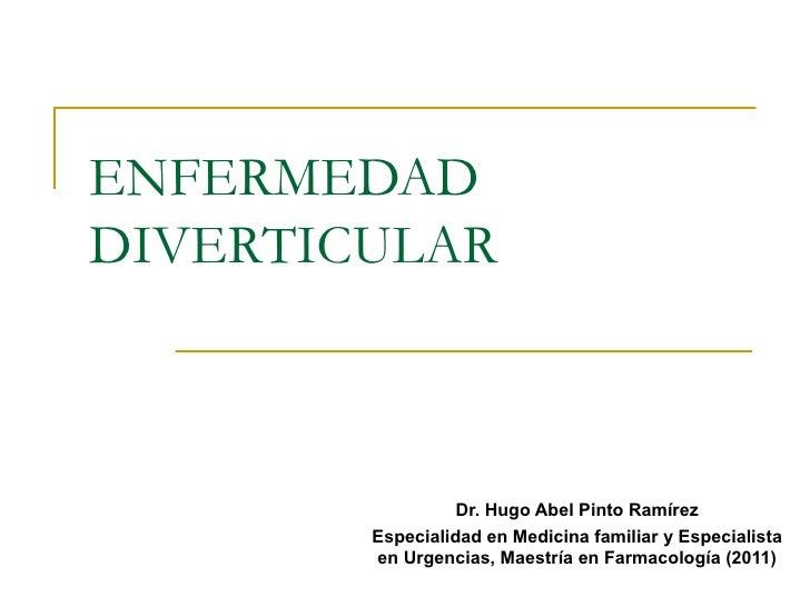 ENFERMEDADDIVERTICULAR                  Dr. Hugo Abel Pinto Ramírez        Especialidad en Medicina familiar y Especialist...