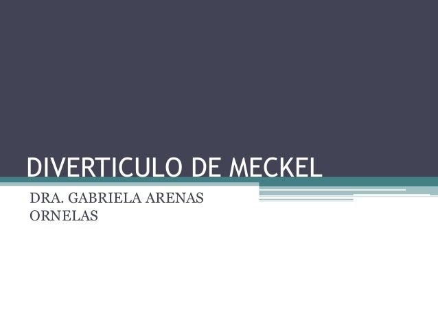 DIVERTICULO DE MECKELDRA. GABRIELA ARENASORNELAS