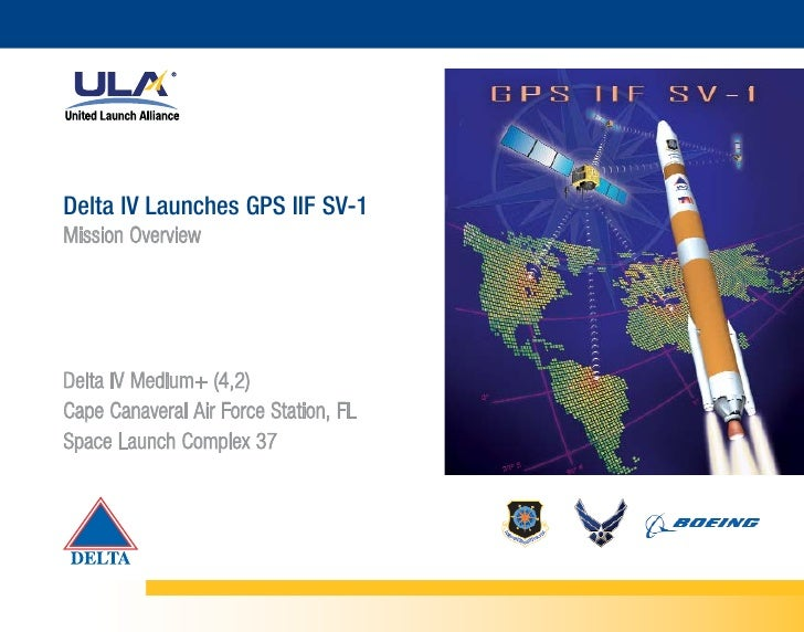 Delta IV Launches GPS IIF SV-1 Mission Overview     Delta IV Medium+ (4,2) Cape Canaveral Air Force Station, FL Space Laun...