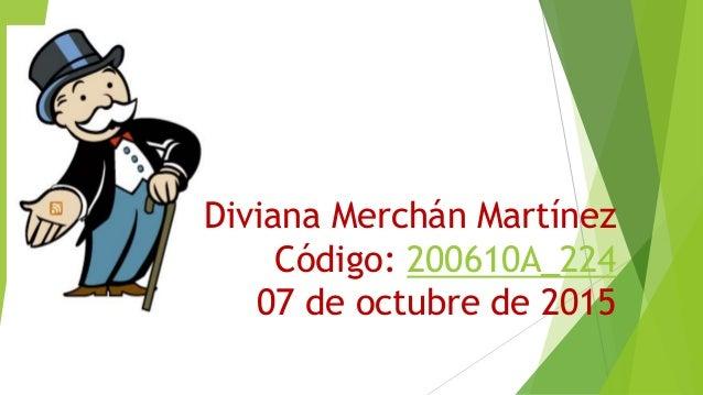 Diviana Merchán Martínez Código: 200610A_224 07 de octubre de 2015