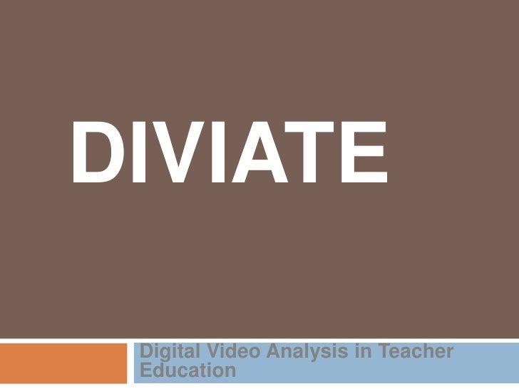 DIViATE<br />Digital Video Analysis in Teacher Education <br />