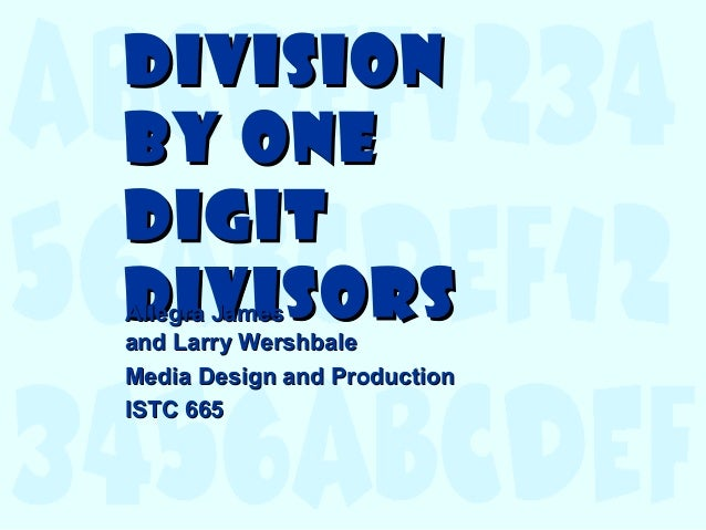 DivisionDivision by Oneby One DigitDigit DivisorsDivisorsAllegra JamesAllegra James and Larry Wershbaleand Larry Wershbale...